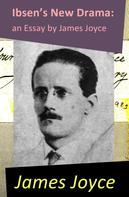 James Joyce: Ibsen's New Drama: an Essay by James Joyce
