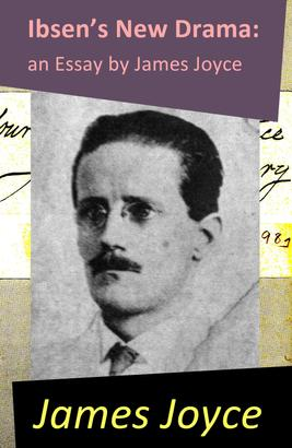 Ibsen's New Drama: an Essay by James Joyce