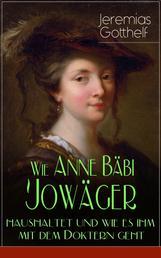 """Wie Anne Bäbi Jowäger haushaltet und wie es ihm mit dem Doktern geht - Historischer Roman des Autors von """"Die schwarze Spinne"""", """"Uli der Pächter"""" und """"Der Bauernspiegel"""""""