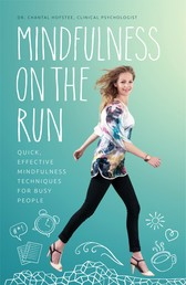 Mindfulness on the Run - Quick, effective mindfulness techniques for busy people