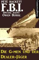 Pete Hackett: FBI Special Agent - Die G-men und der Dealer-Jäger