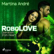 Robolove #1 - Operation: Iron Heart (Ungekürzt)