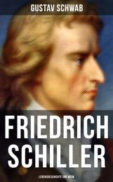 Friedrich Schiller: Lebensgeschichte und Werk - Lebengeschichte einer der bedeutendsten deutschsprachigen Dramatiker und Lyriker