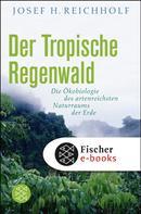 Josef H. Reichholf: Der tropische Regenwald ★★★★★