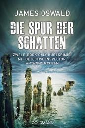 Die Spur der Schatten - Zwei E-Book Only Kurzkrimis mit Detective Inspector Anthony McLean
