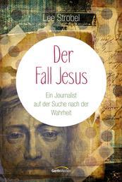 Der Fall Jesus - Ein Journalist auf der Suche nach der Wahrheit.
