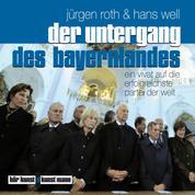 Der Untergang des Bayernlandes - Ein Vivat auf die erfolgreichste Partei der Welt