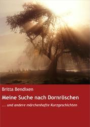 Meine Suche nach Dornröschen - ... und andere märchenhafte Kurzgeschichten