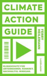 Climate Action Guide - Klimaschutz für Unternehmen. Konkret. Nachhaltig. Wirksam.
