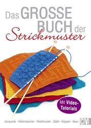 Das große Buch der Strickmuster - Jacquards - Hebemaschen - Reliefmuster - Zöpfe - Noppen - Ajour. Mit Video-Tutorials