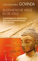Buddhistische Wege in die Stille. Schöpferische Meditation und multidimensionales Bewusstsein