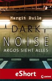 Dark Noise - Argos sieht alles - Jugendthriller ab 14 Jahre