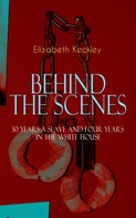 Elizabeth Keckley: BEHIND THE SCENES – 30 Years a Slave and Four Years in the White House