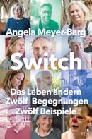 Angela Meyer-Barg: Switch. Das Leben ändern: Zwölf Begegnungen. Zwölf Beispiele