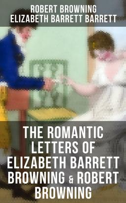 The Romantic Letters of Elizabeth Barrett Browning & Robert Browning