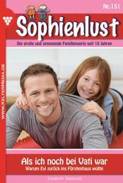 Sophienlust 151 – Familienroman - Als ich noch bei Vati war