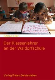 Der Klassenlehrer an der Waldorfschule - Einführung in ein Berufsbild