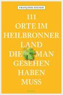 Françoise Hauser: 111 Orte im Heilbronner Land, die man gesehen haben muss ★★★★