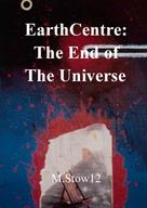 M.Stow12: EarthCentre: The End of the Universe