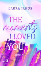 The Moments I Loved You - Liebesroman