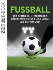 Fußball - Die besten ZEIT-Reportagen und Interviews rund um Fußball und die WM 2014