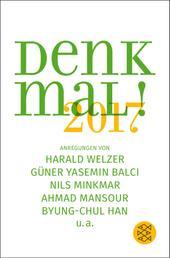 Denk mal! 2017 - Anregungen von Harald Welzer, Güner Yasemin Balci, Nils Minkmar, Ahmad Mansour, Byung-Chul Han u.a.