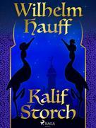 Wilhelm Hauff: Kalif Storch