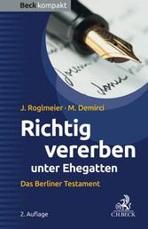 Richtig vererben unter Ehegatten - Das Berliner Testament