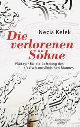 Die verlorenen Söhne - Plädoyer für die Befreiung des türkisch-muslimischen Mannes