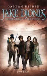 Jake Djones - In der Arena des Todes - Roman