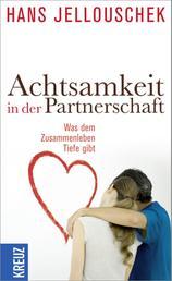Achtsamkeit in der Partnerschaft - Was dem Zusammenleben Tiefe gibt