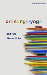 Ordnungs-Yoga - Zeit fürs Wesentliche