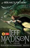 Bernice Fischer: Jeff Madison und der Fluch des Baumprinzen (Buch 2)