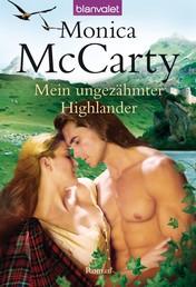 Mein ungezähmter Highlander - Roman