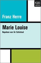 Marie Louise - Napoleon war ihr Schicksal