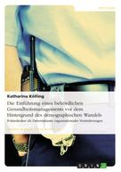 Katharina Kölling: Die Einführung eines behördlichen Gesundheitsmanagements vor dem Hintergrund des demographischen Wandels