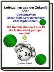 """""""Lottozahlen aus der Zukunft oder Gewinnzahlen lassen sich nicht berechnen- aber digitalisieren"""""""