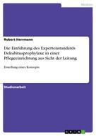 Robert Herrmann: Die Einführung des Expertenstandards Dekubitusprophylaxe in einer Pflegeeinrichtung aus Sicht der Leitung