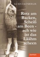 Klaus Eulenberger: Rotz am Backen, Scheiß am Been - ach wie ist das Läähm scheen ★★★