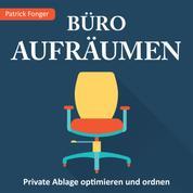 Büro aufräumen - Private Ablage optimieren und ordnen