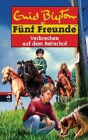 Enid Blyton: Fünf Freunde - Verbrechen auf dem Reiterhof ★★★★★
