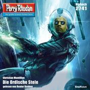 """Perry Rhodan 2741: Die Ordische Stele - Perry Rhodan-Zyklus """"Das Atopische Tribunal"""""""