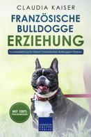Claudia Kaiser: Französische Bulldogge Erziehung - Hundeerziehung für Deinen Französischen Bulldoggen Welpen
