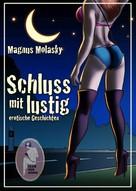 Magnus Molasky: Schluss mit lustig - erotische Geschichten ★★★
