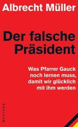 Der falsche Präsident - Was Pfarrer Gauck noch lernen muss, damit wir glücklich mit ihm werden