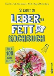 So kriegt die Leber ihr Fett weg! - Kochbuch - Über 100 Vital-Rezepte