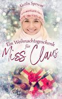 Kaitlin Spencer: Ein Weihnachtsgeschenk für Miss Claus ★★★★
