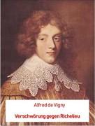 Alfred de Vigny: Verschwörung gegen Richelieu (Illustriert)