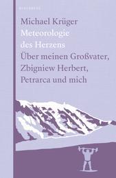 Meteorologie des Herzens - Über meinen Großvater, Zbigniew Herbert, Petrarca und mich