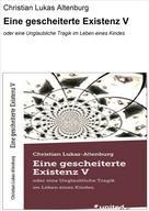 Christian Lukas Altenburg: Eine gescheiterte Existenz V